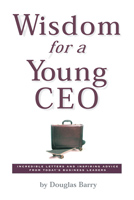 Wisdom for a Young CEO by Douglas Barry
